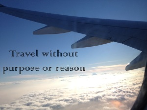 Travel without purpose or reason